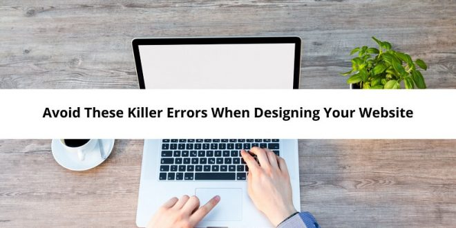 Avoid These Killer Errors When Designing Your Website