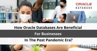 How Oracle Databases Are Beneficial For Businesses In The Post Pandemic Era?