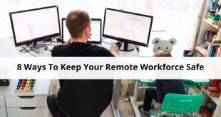 Ways To Keep Your Remote Workforce Safe